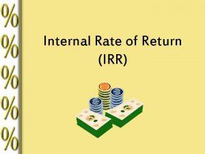 Internal Rate of Return IRR Internal Rate of