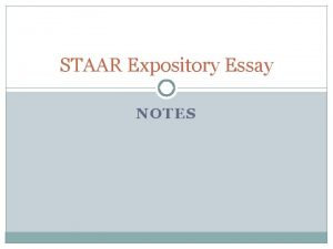 STAAR Expository Essay NOTES STAAR Expository Essay ANALYZING
