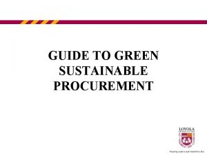GUIDE TO GREEN SUSTAINABLE PROCUREMENT WHAT IS GREEN