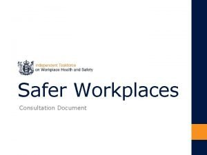 Safer Workplaces Consultation Document Our workplace health and