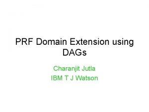 PRF Domain Extension using DAGs Charanjit Jutla IBM