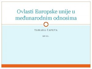 Ovlasti Europske unije u meunarodnim odnosima TAMARA APETA