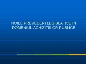 NOILE PREVEDERI LEGISLATIVE IN DOMENIUL ACHIZIIILOR PUBLICE Sistemul