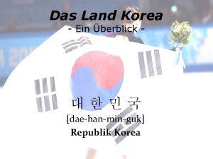 Das Land Korea Ein berblick daehanminguk Republik Korea