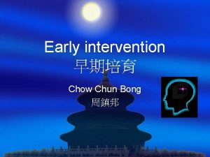 Early intervention Chow Chun Bong Early life experiences