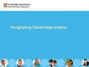 Invigilating Cambridge exams Agenda Welcome and agenda Key