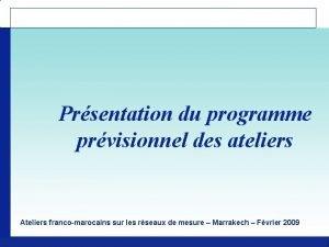 Prsentation du programme prvisionnel des ateliers Ateliers francomarocains