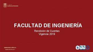 FACULTAD DE INGENIERA Rendicin de Cuentas Vigencia 2019