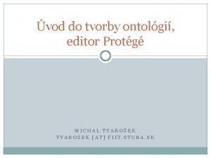 vod do tvorby ontolgi editor Protg MICHAL TVAROEK