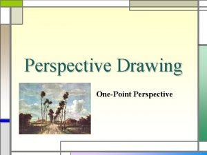 Perspective Drawing OnePoint Perspective Perspective During the Renaissance