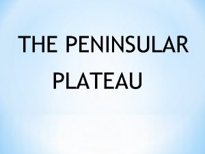 THE PENINSULAR PLATEAU A body or piece of