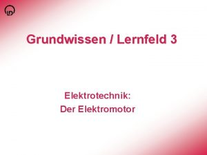 Grundwissen Lernfeld 3 Elektrotechnik Der Elektromotor Elektrische Maschinen