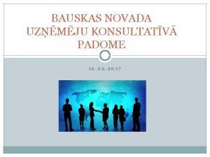 BAUSKAS NOVADA UZMJU KONSULTATV PADOME 10 02 2017