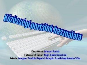 Ksztette Marosi Anik Felkszt tanr Mgr Spek Krisztina