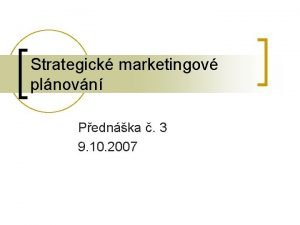 Strategick marketingov plnovn Pednka 3 9 10 2007