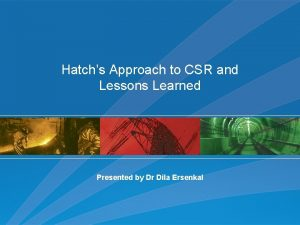 Hatchs Approach to CSR and Lessons Learned Presented