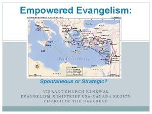 Empowered Evangelism Spontaneous or Strategic VIBRANT CHURCH RENEWAL