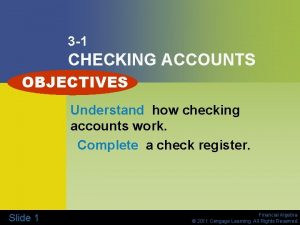3 1 CHECKING ACCOUNTS OBJECTIVES Understand how checking