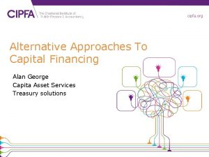 cipfa org Alternative Approaches To Capital Financing Alan
