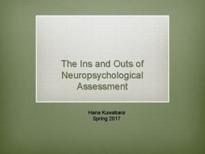 The Ins and Outs of Neuropsychological Assessment Hana