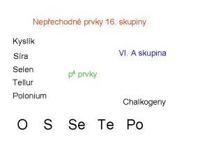Nepechodn prvky 16 skupiny Kyslk VI A skupina