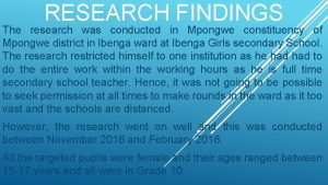 RESEARCH FINDINGS The research was conducted in Mpongwe