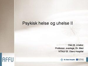 Psykisk helse og uhelse II Olav M Linaker