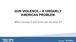 GUN VIOLENCE A UNIQUELY AMERICAN PROBLEM What causes