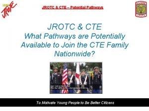 JROTC CTE Potential Pathways JROTC CTE What Pathways