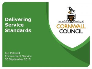 Delivering Service Standards Jon Mitchell Environment Service 30