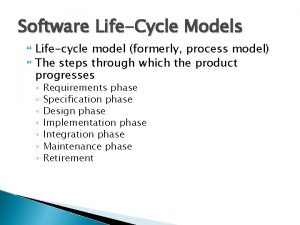 Software LifeCycle Models Lifecycle model formerly process model