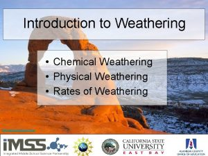 Introduction to Weathering Chemical Weathering Physical Weathering Rates