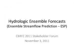 Hydrologic Ensemble Forecasts Ensemble Streamflow Prediction ESP CBRFC