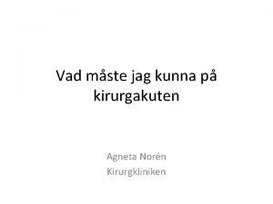 Vad mste jag kunna p kirurgakuten Agneta Norn