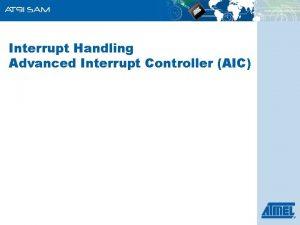 Interrupt Handling Advanced Interrupt Controller AIC ARM Core