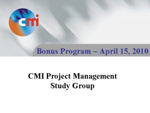 Bonus Program April 15 2010 CMI Project Management