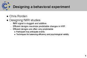 Designing a behavioral experiment l l Chris Rorden