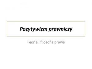 Pozytywizm prawniczy Teoria i filozofia prawa Pojcie prawa