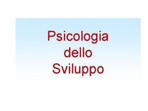 Psicologia dello Sviluppo Il concetto di sviluppo Sviluppo