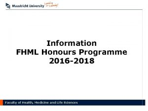 Information FHML Honours Programme 2016 2018 Faculty of