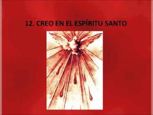 12 CREO EN EL ESPRITU SANTO A CREO