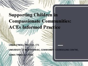 Supporting Children in Compassionate Communities ACEs Informed Practice