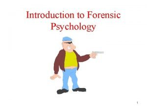 Introduction to Forensic Psychology 1 What is Forensic