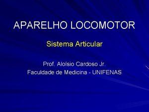 APARELHO LOCOMOTOR Sistema Articular Prof Alosio Cardoso Jr