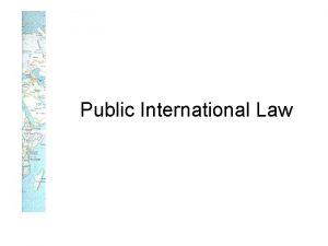 Public International Law Sources of Public Intl Law