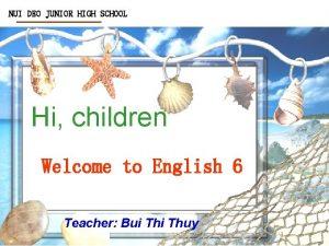NUI DEO JUNIOR HIGH SCHOOL Hi children Welcome