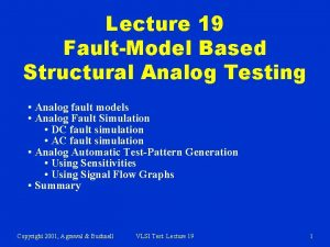 Lecture 19 FaultModel Based Structural Analog Testing Analog