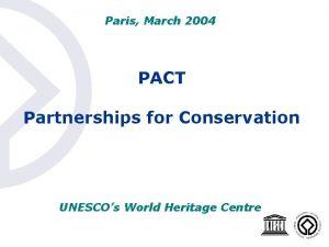 Paris March 2004 PACT Partnerships for Conservation UNESCOs