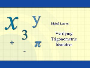 Digital Lesson Verifying Trigonometric Identities Guidelines for Verifying