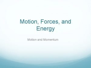 Motion Forces and Energy Motion and Momentum Section